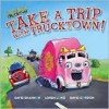 Take a Trip with Trucktown! - Justin Spelvin, David Shannon, Loren Long