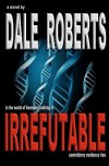 Irrefutable - Dale  Roberts