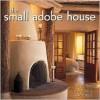 The Small Adobe House - Agnesa Reeve,  Robert Reck (Photographer)