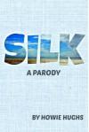 Silk (A Parody) - Howie Hughs