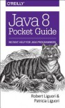 Java 8 Pocket Guide - Robert Liguori, Patricia Liguori