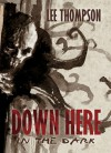 Down Here In The Dark - Lee  Thompson