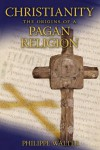 Christianity: The Origins of a Pagan Religion - Philippe Walter