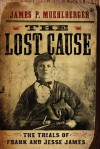 The Lost Cause: The Trials of Frank and Jesse James - James P. Muehlberger