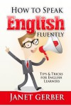 How to Speak English Fluently: Tips and Tricks for English Learners - Janet Gerber