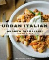 Urban Italian: Simple Recipes and True Stories from a Life in Food - Andrew Carmellini, Gwen Hyman