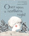 Once Upon a Northern Night - Jean E. Pendziwol, Isabelle Arsenault