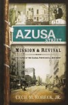 The Azusa Street Mission and Revival - Cecil M. Robeck Jr.