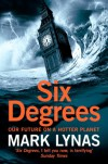 Six Degrees: Our Future on a Hotter Planet - Mark Lynas