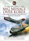 MiG Menace over Korea: Nicolai Sutiagin, Top Ace Soviet of the Korean War - Yuri Sutiagin,  Igor Seidov,  Stuart Britton (Editor)