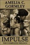 Impulse: The Complete Trilogy - Amelia C. Gormley