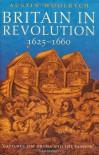 Britain in Revolution: 1625-1660 - Austin Woolrych