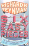Six Easy Pieces: The Fundamentals of Physics Explained (Penguin Press Science) - Richard P. Feynman