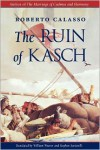 The Ruin of Kasch - Roberto Calasso, William Weaver, Stephen Sartarelli