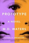 Prototype: A Novel - M.D. Waters