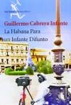 La Habana para un infante difunto (Biblioteca Breve) - Guillermo Cabrera Infante