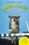 Dogged Pursuit: My Year of Competing Dusty, the World's Least Likely Agility Dog - Robert Rodi
