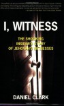 I, Witness: The Shocking Insider's Story of Jehovah's Witnesses - Dan Clark