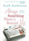Always Something There to Remind Me - Beth Harbison