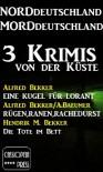 Norddeutschland, Morddeutschland - 3 Krimis von der Küste (German Edition) - Alfred Bekker, Albert Baeumer, Hendrik M.  Bekker