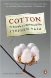 Cotton: The Biography of a Revolutionary Fiber - Stephen Yafa