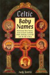 Celtic Baby Names: Traditional Names from Ireland, Scotland, Wales, Brittany, Cornwall and the Isle of Man - Judy Sierra