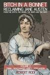Bitch In a Bonnet: Reclaiming Jane Austen From the Stiffs, the Snobs, the Simps and the Saps (Volume 2) - Robert Rodi