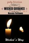Wicked Guidance (Wicked's Way #4) - Havan Fellows
