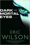 Dark to Mortal Eyes - Eric Wilson