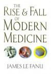 The Rise and Fall of Modern Medicine - James Le Fanu