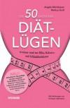 Die 50 grössten Diät-Lügen - Angela Mörixbauer, Markus Groll