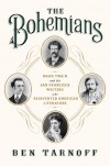 The Bohemians: Mark Twain and the San Francisco Writers Who Reinvented American Literature - Ben Tarnoff