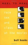 Reel to Real: Race, Sex, and Class at the Movies - Bell Hooks
