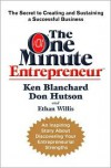The One Minute Entrepreneur: The Secret to Creating and Sustaining a Successful Business - Kenneth H. Blanchard, Don Hutson, Ethan Willis