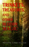 Trinkets, Treasures, and Other Bloody Magic - Meghan Ciana Doidge