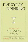 Everyday Drinking: The Distilled Kingsley Amis - Christopher Hitchens, Kingsley Amis