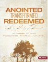 Anointed, Transformed, Redeemed: A Study of David - Member Book - Kay Arthur, Priscilla Shirer, Beth Moore