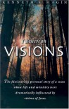 I Believe in Visions: The Fascinating Personal Story of a Man Whose Life and Ministry Have Been Dramatically Influenced by Visions of Jesus (Faith Library Publications) - Kenneth E. Hagin