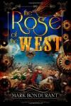 The Rose of the West - Mark Bondurant