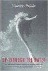 Up Through the Water - Darcey Steinke