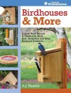 Birdhouses & More: Easy-To-Build Houses & Feeders for Birds, Bats, Butterflies and Other Backyard Creatures - A.J. Hamler