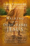 Walking in the Dust of Rabbi Jesus: How the Jewish Words of Jesus Can Change Your Life - Lois Tverberg