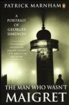 The Man Who Wasn't Maigret - Patrick Marnham