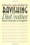 Ravishing DisUnities: Real Ghazals in English (Wesleyan Poetry Series) - Agha Shahid Ali, Sarah Suleri Goodyear