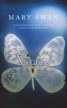 My Ghosts - Mary Swan