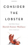 Consider the Lobster and Other Essays - David Foster Wallace