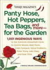 Yankee Magazine's Pantyhose, Hot Peppers, Tea Bags, and More-for the Garden: 1,001 Ingenious Ways to Use Common Household Items to Control Weeds, Beat Pests, Cook Compost, Solve Problems, Make Tricky Jobs Easy, and Save Time - Editors of Yankee Magazine,  Yankee Magazine Editors