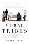 Moral Tribes: Emotion, Reason, and the Gap Between Us and Them - Joshua Greene