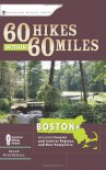 60 Hikes Within 60 Miles: Boston: Including Coastal and Interior Regions, New Hampshire, and Rhode Island - Helen Weatherall