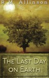 The Last Day on Earth - R.M. Allinson